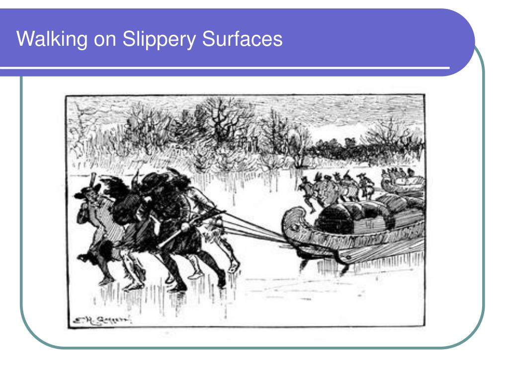 Walking on Slippery Surfaces
