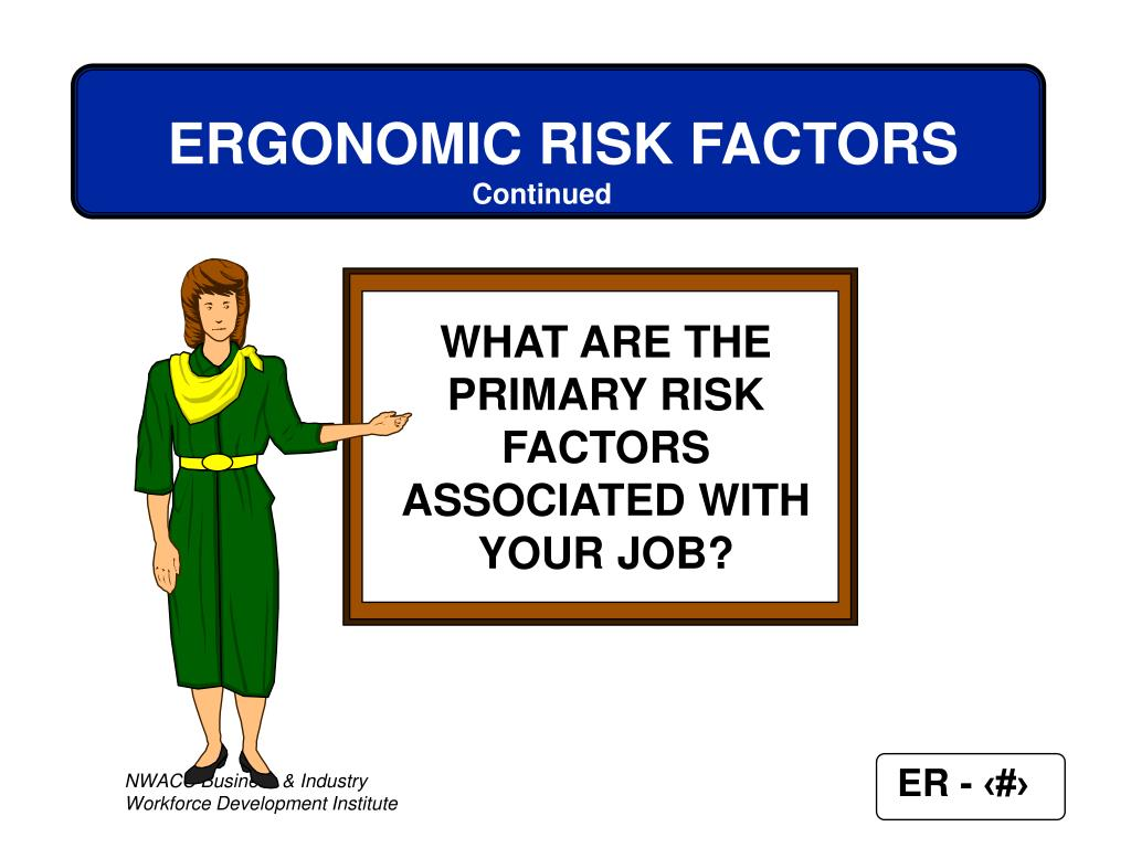 WHAT ARE THE PRIMARY RISK FACTORS ASSOCIATED WITH YOUR JOB?