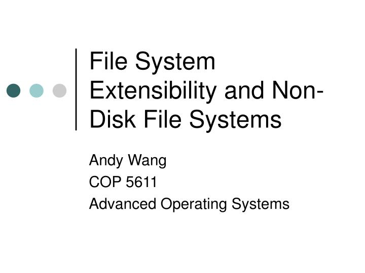 file system extensibility and non disk file systems n.