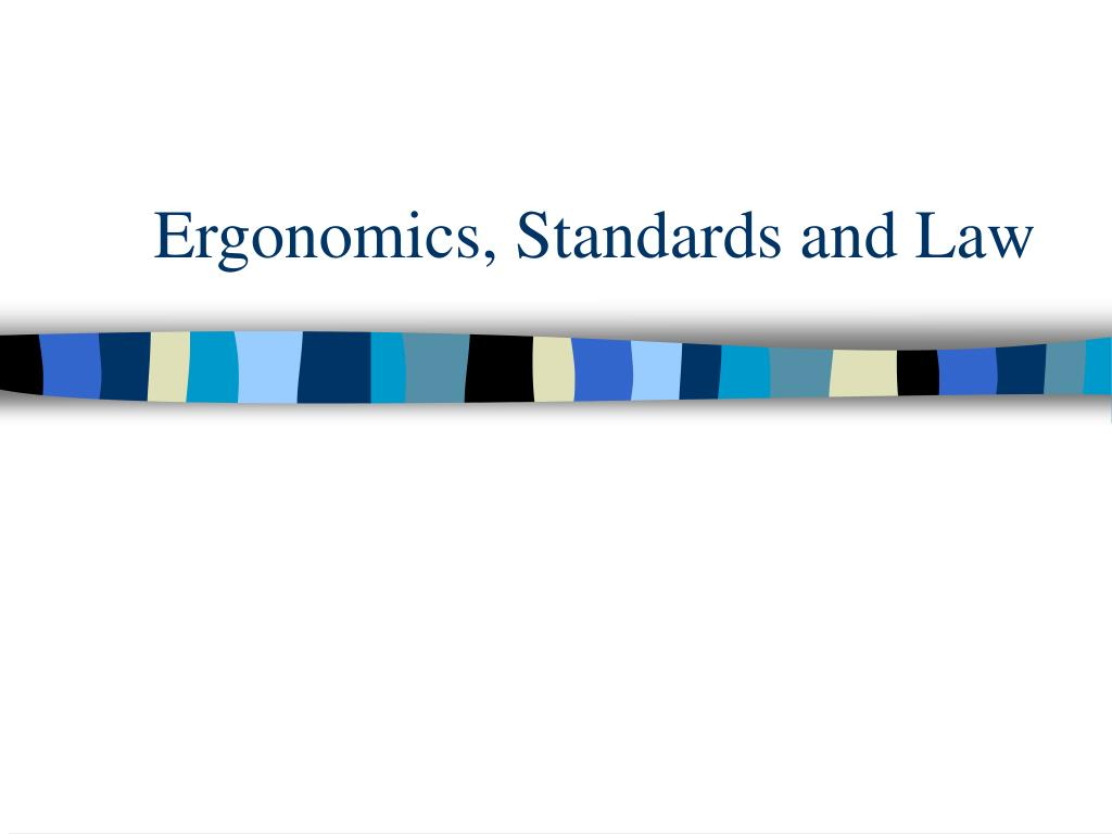 ergonomics standards and law l.