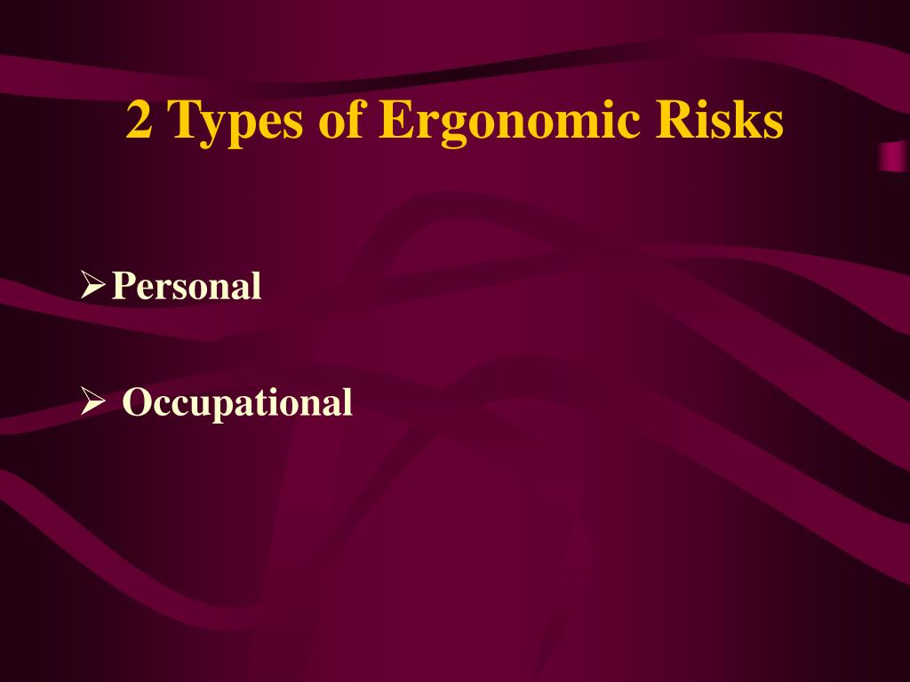 2 Types of Ergonomic Risks