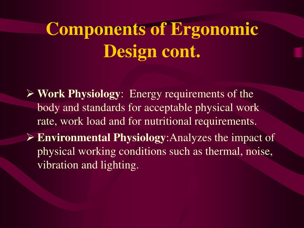 Components of Ergonomic Design cont.