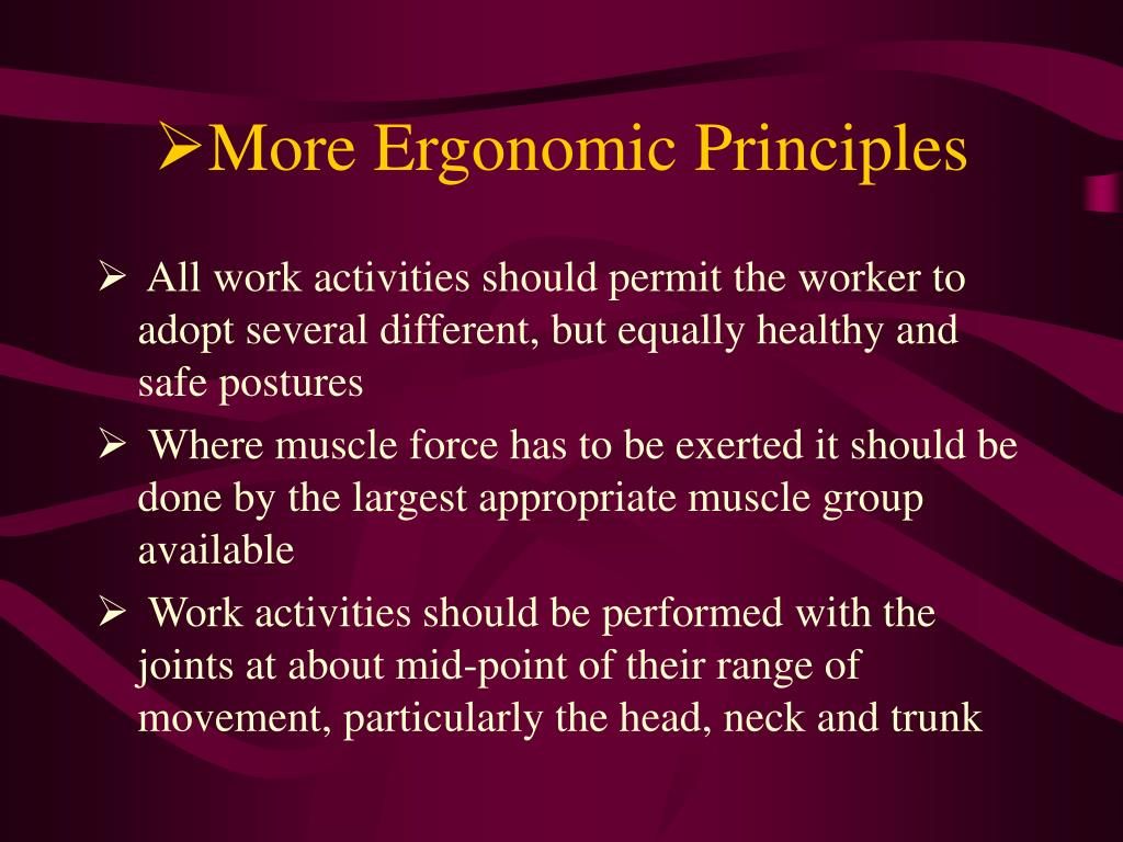 More Ergonomic Principles