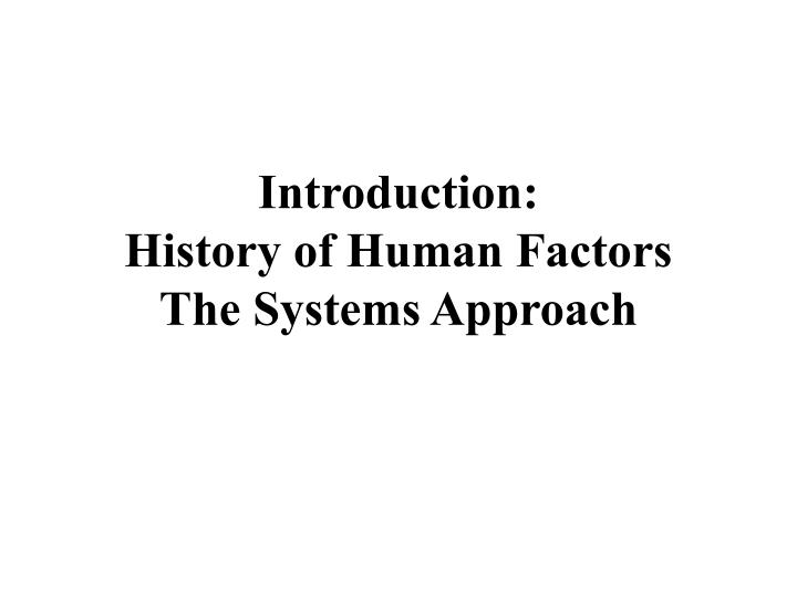 Introduction history of human factors the systems approach