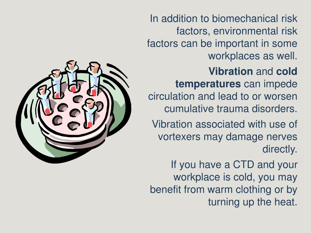 In addition to biomechanical risk factors, environmental risk factors can be important in some workplaces as well.