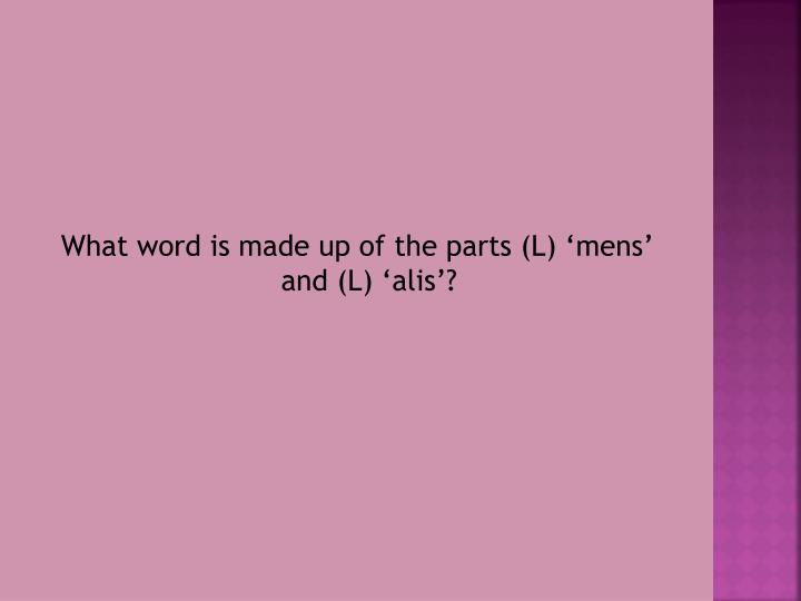 What word is made up of the parts (L) '