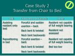 case study 2 transfer from chair to bed48