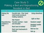 case study 5 making a bed and repositioning resident in bed67