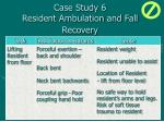 case study 6 resident ambulation and fall recovery73