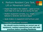 perform resident care task lift or movement safely