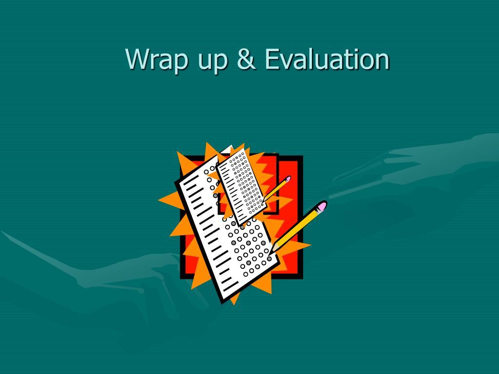 Wrap up & Evaluation