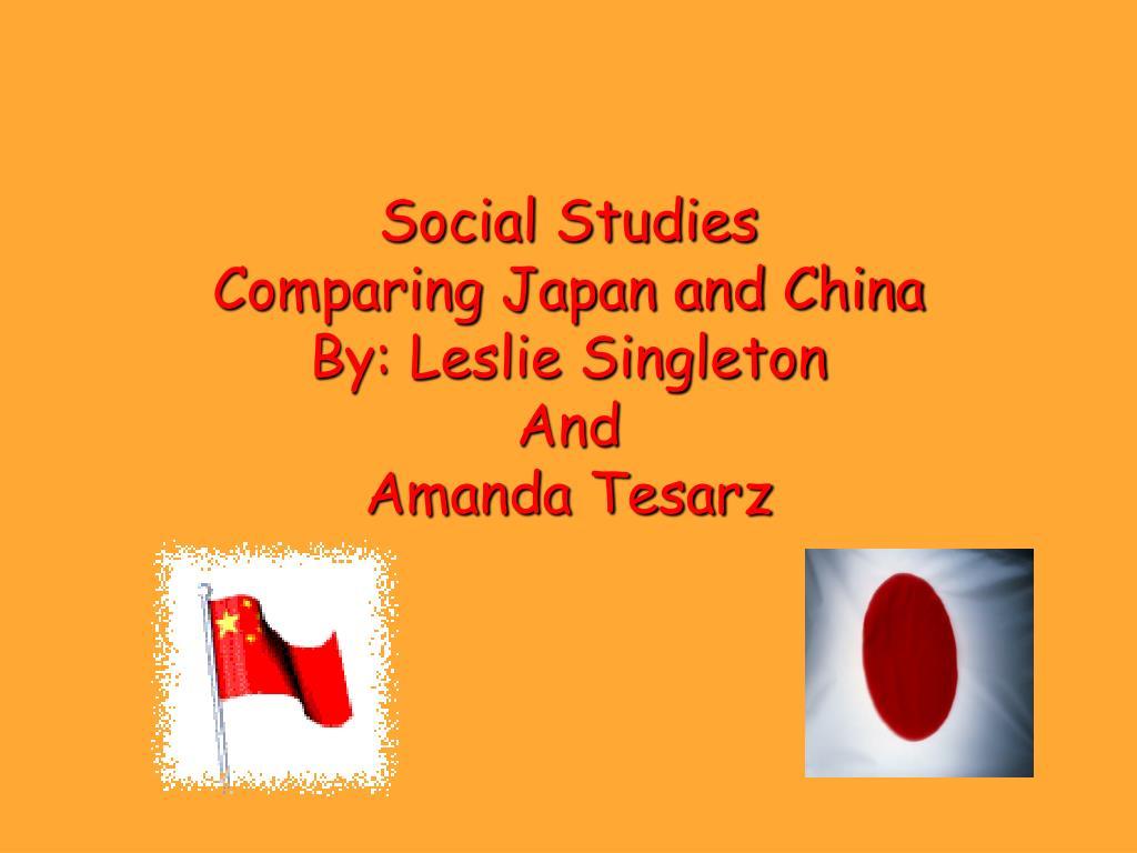 social studies comparing japan and china by leslie singleton and amanda tesarz l.