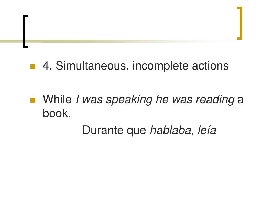 4. Simultaneous, incomplete actions