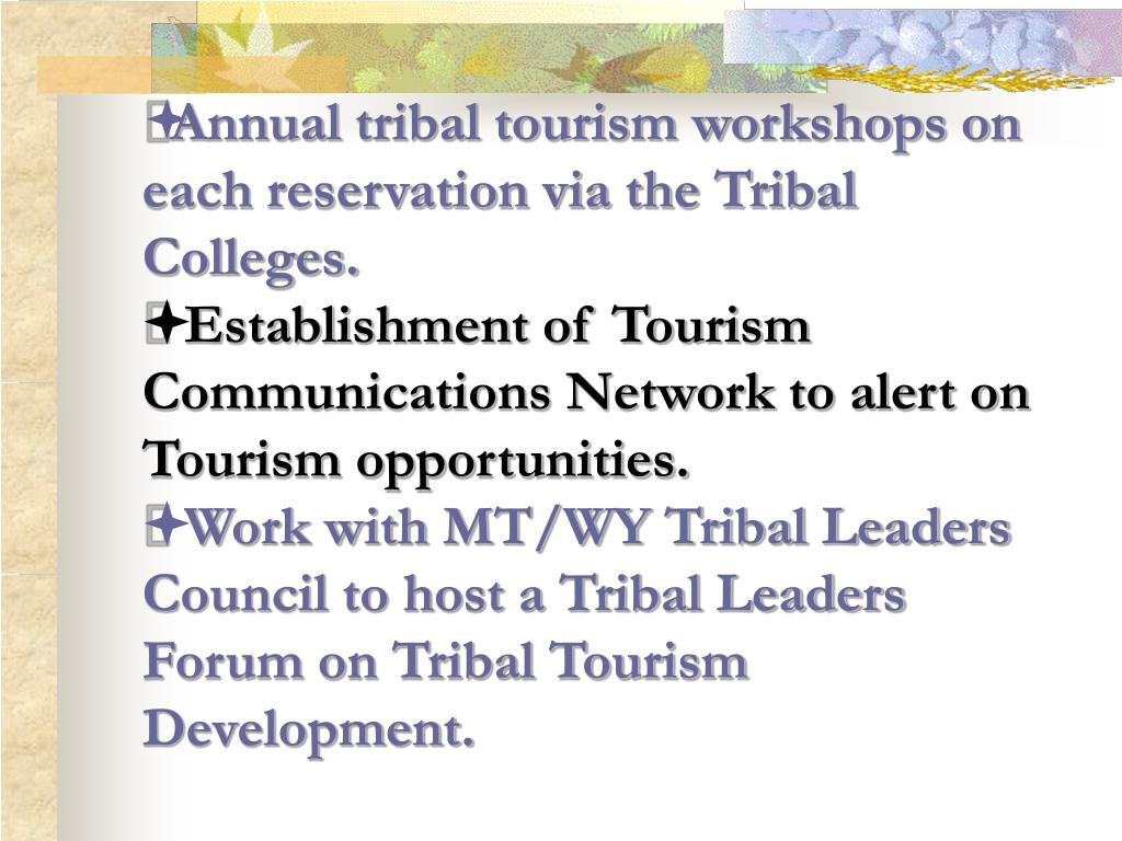Annual tribal tourism workshops on each reservation via the Tribal Colleges.