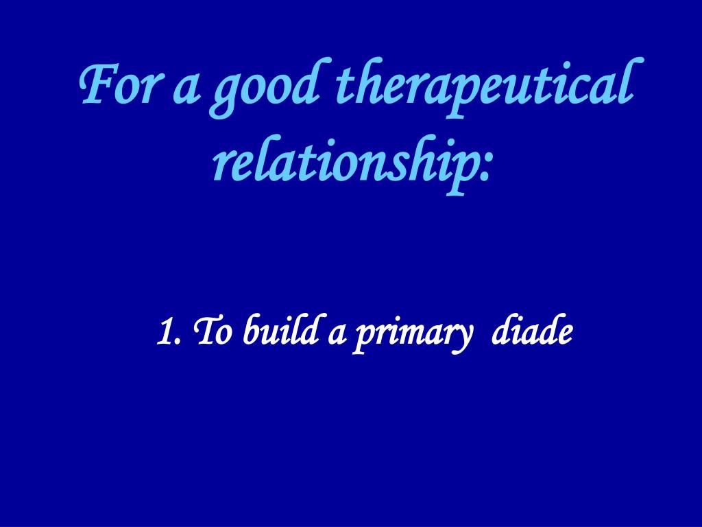 For a good therapeutical relationship: