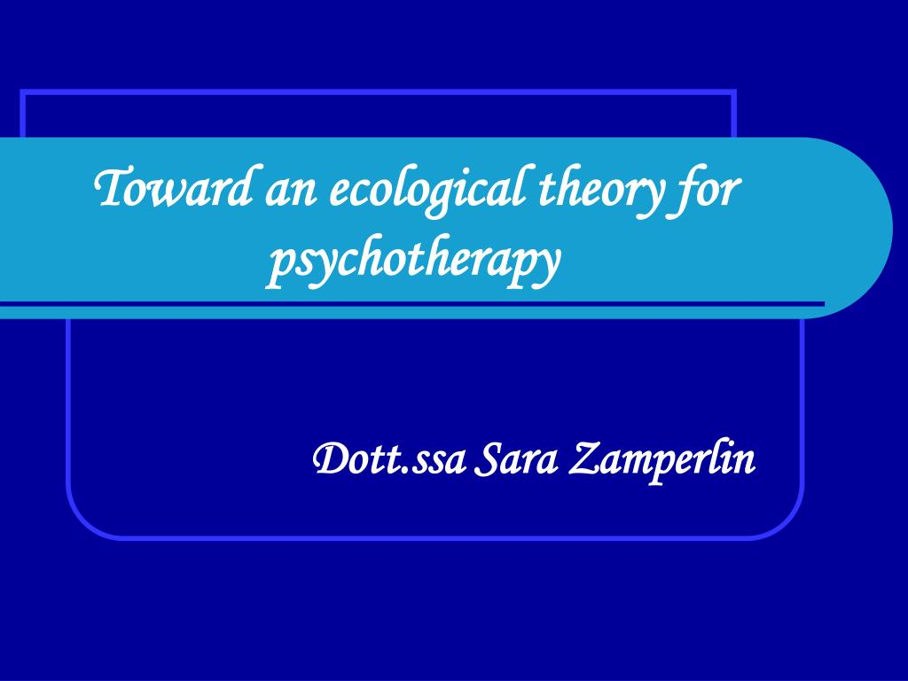 toward an ecological theory for psychotherapy l.