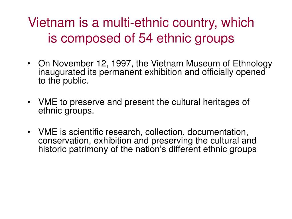 Vietnam is a multi-ethnic country, which is composed of 54 ethnic groups