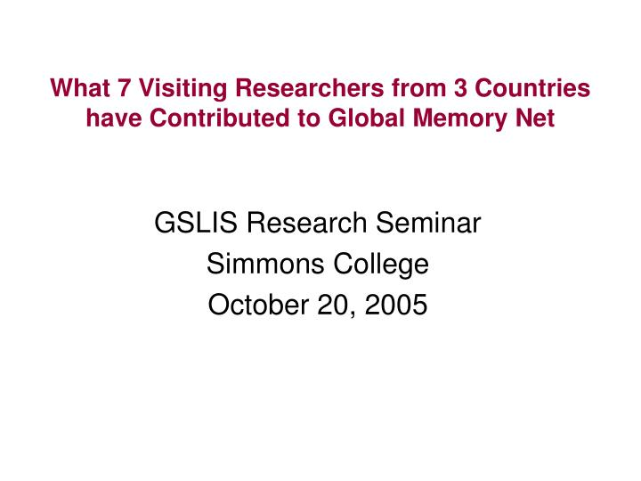 What 7 visiting researchers from 3 countries have contributed to global memory net