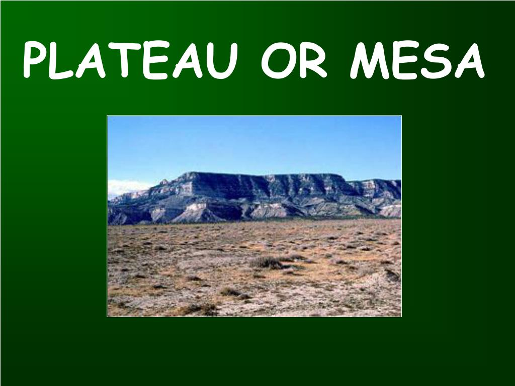 PLATEAU OR MESA