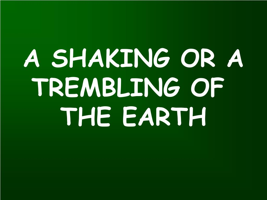 A SHAKING OR A