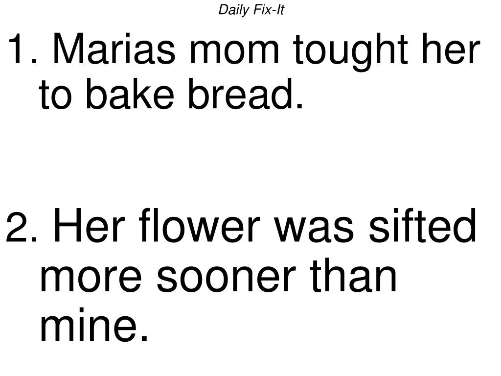 daily fix it 1 marias mom tought her to bake bread 2 her flower was sifted more sooner than mine l.