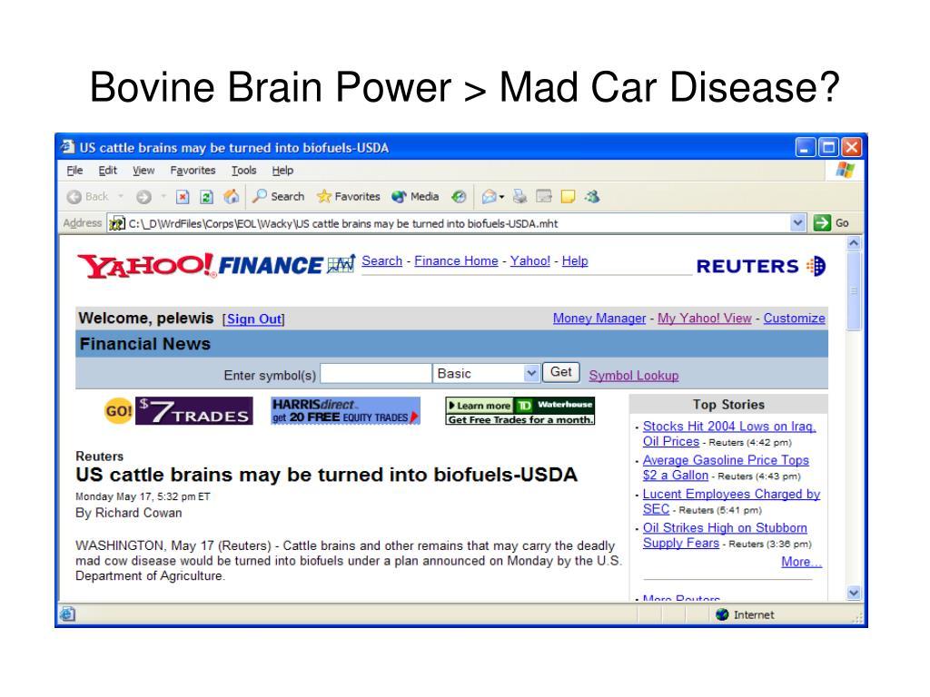 Bovine Brain Power > Mad Car Disease?