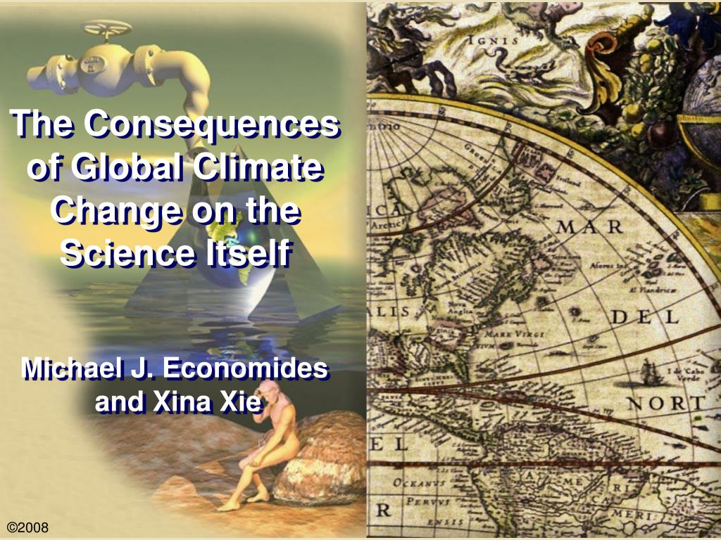 the consequences of global climate change on the science itself michael j economides and xina xie l.