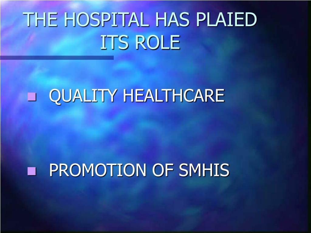 THE HOSPITAL HAS PLAIED ITS ROLE
