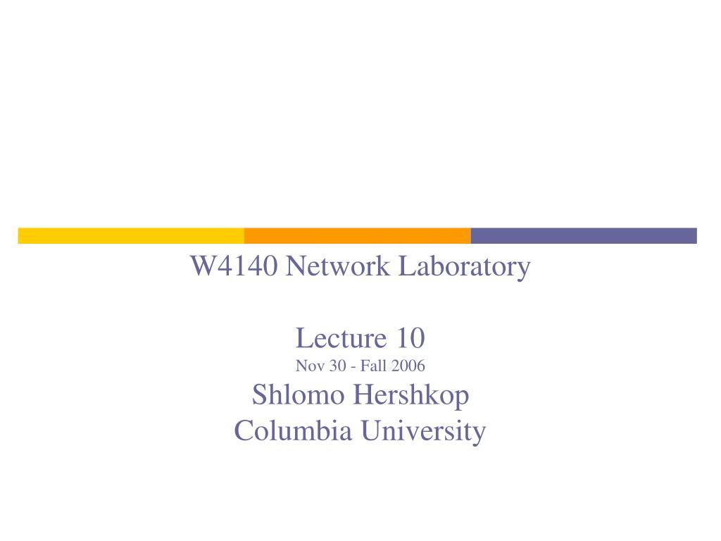 w4140 network laboratory lecture 10 nov 30 fall 2006 shlomo hershkop columbia university