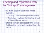 caching and replication tech for hot spot management
