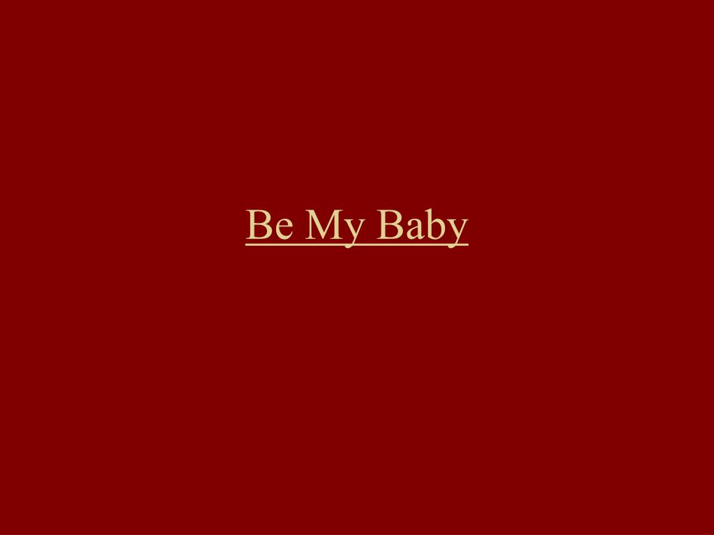be my baby l.