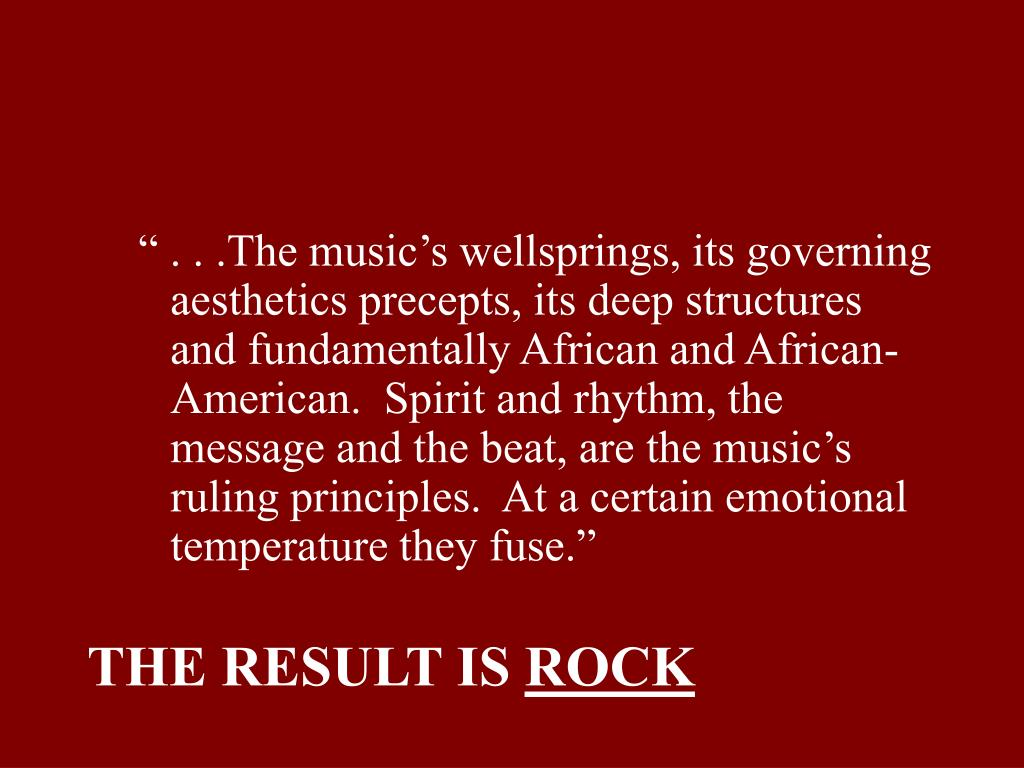""""""" . . .The music's wellsprings, its governing aesthetics precepts, its deep structures and fundamentally African and African-American.  Spirit and rhythm, the message and the beat, are the music's ruling principles.  At a certain emotional temperature they fuse."""""""