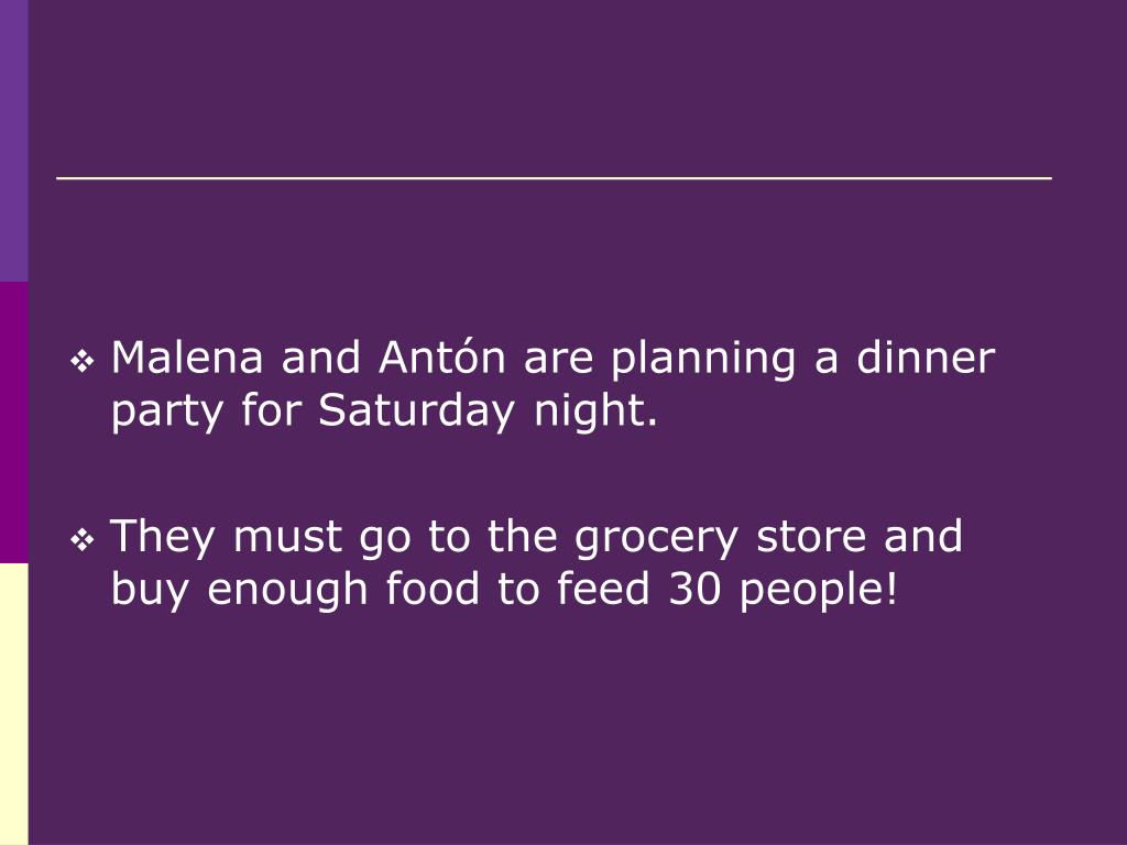 Malena and Antón are planning a dinner party for Saturday night.