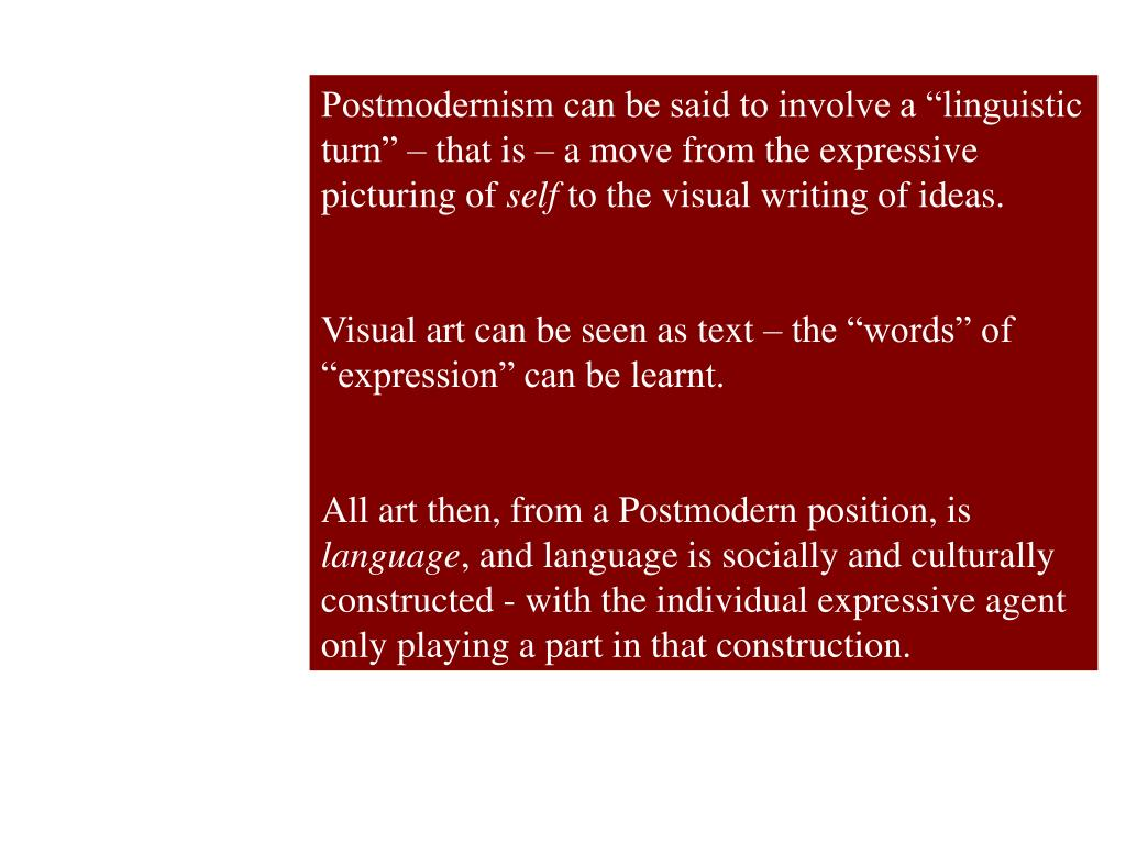 """Postmodernism can be said to involve a """"linguistic turn"""" – that is – a move from the expressive picturing of"""
