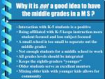 why it is not a good idea to have the middle grades in a m s
