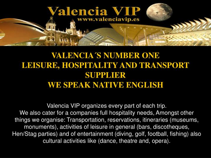 Valencia s number one leisure hospitality and transport supplier we speak native english
