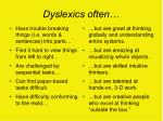 dyslexics often