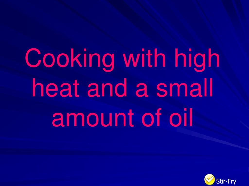 Cooking with high heat and a small amount of oil