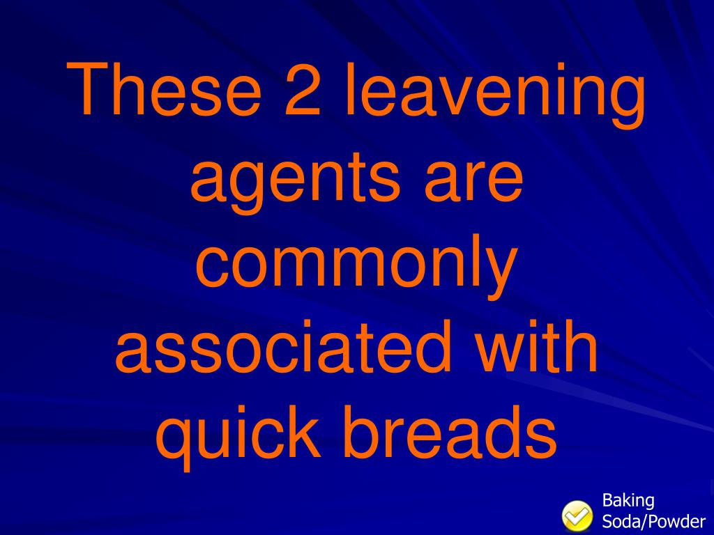 These 2 leavening agents are commonly associated with quick breads
