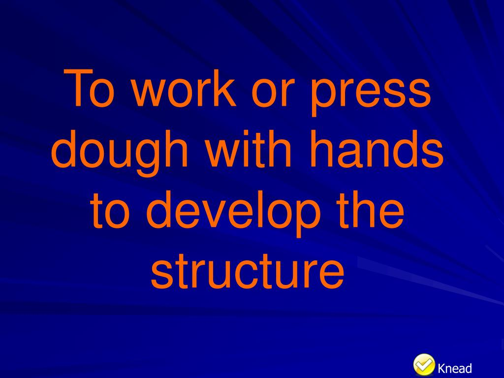 To work or press dough with hands to develop the structure