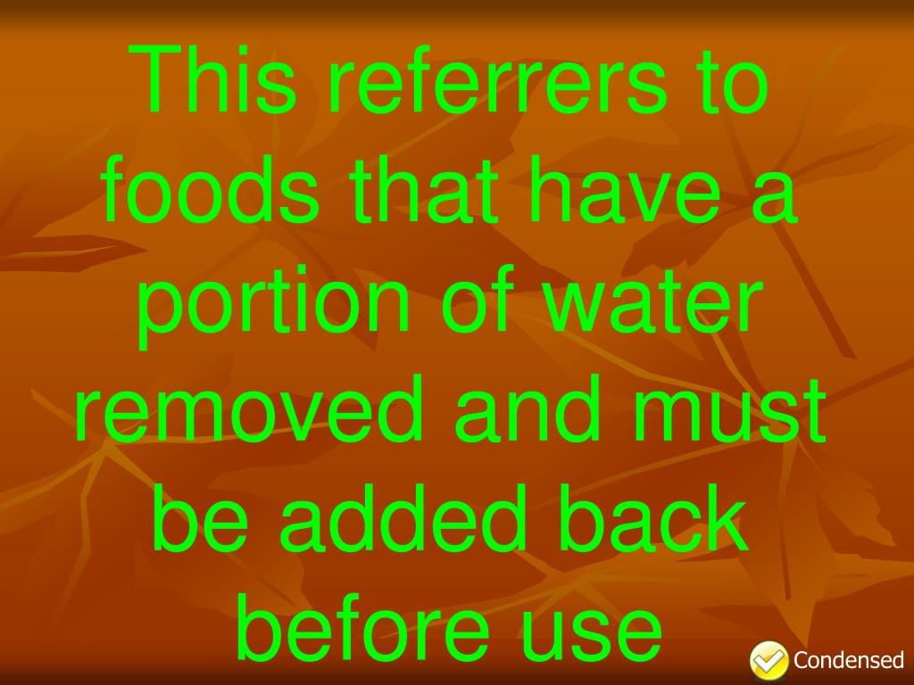 This referrers to foods that have a portion of water removed and must be added back before use