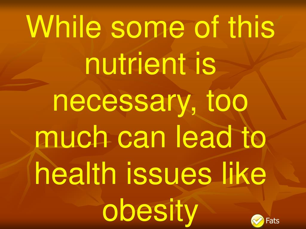 While some of this nutrient is necessary, too much can lead to health issues like obesity
