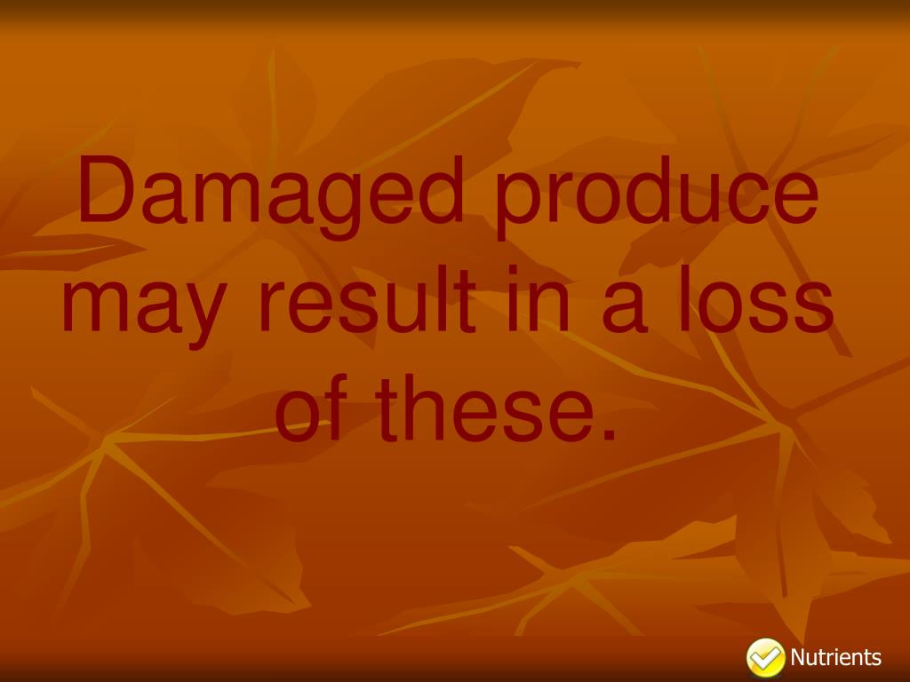 Damaged produce may result in a loss of these.