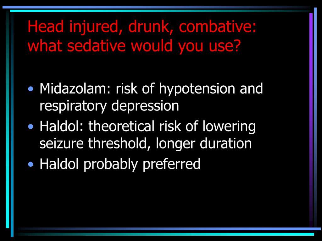 Head injured, drunk, combative: