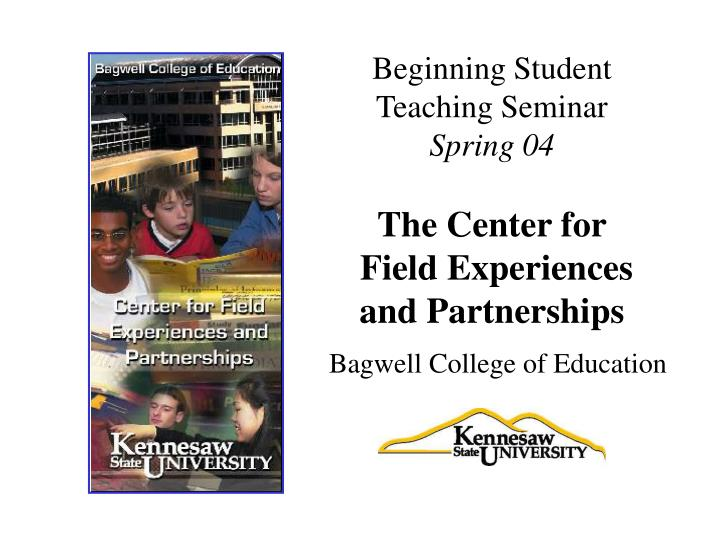 Beginning student teaching seminar spring 04 the center for field experiences and partnerships