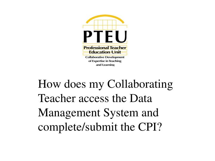 How does my Collaborating Teacher access the Data Management System and complete/submit the CPI?
