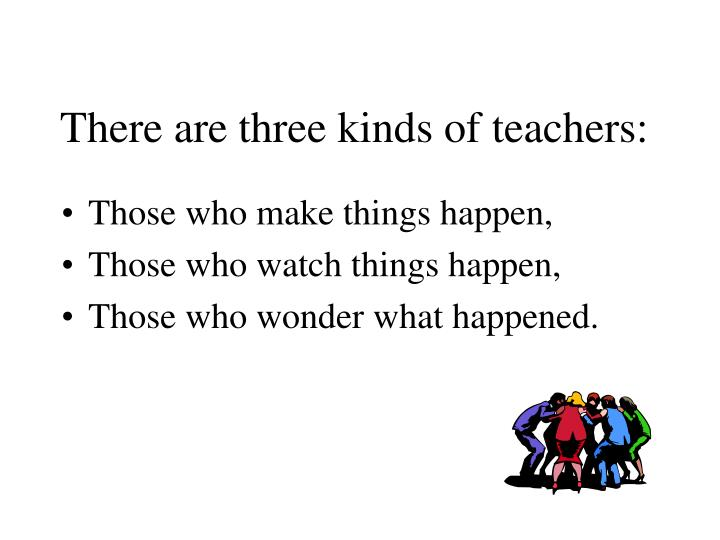 There are three kinds of teachers: