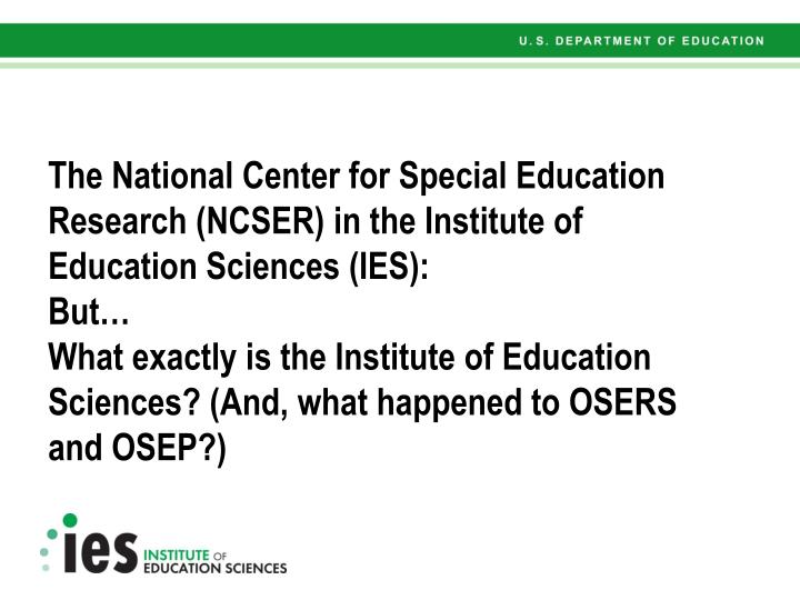 The National Center for Special Education Research (NCSER) in the Institute of Education Sciences (I...
