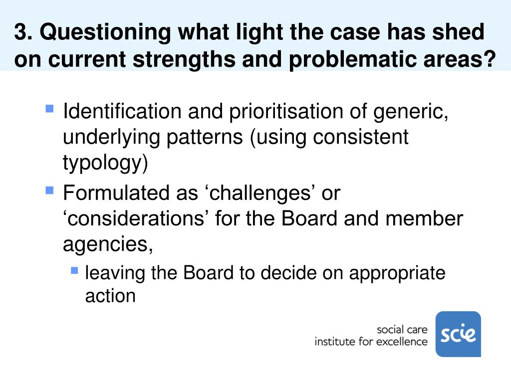 3. Questioning what light the case has shed on current strengths and problematic areas?