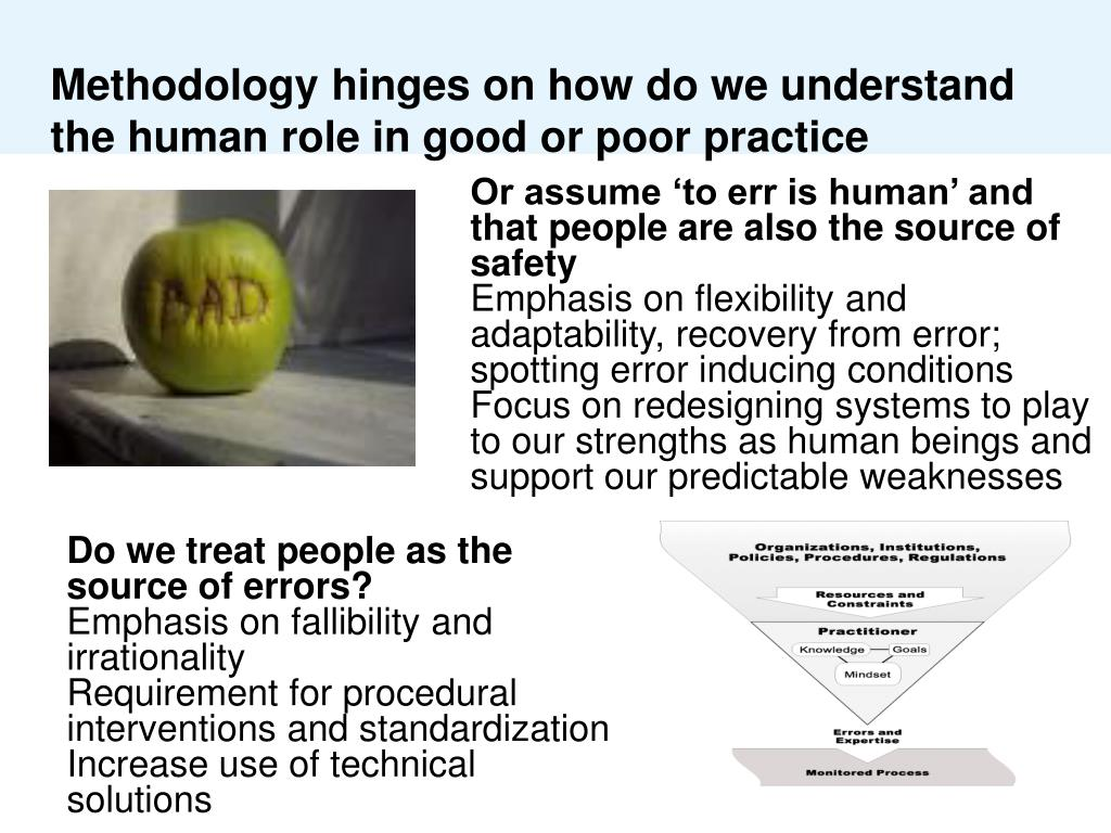 Methodology hinges on how do we understand the human role in good or poor practice
